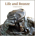 Life and Bronze A Sculptor's Journal, by Ruth Abernethy